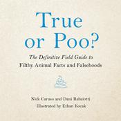 True or Poo?: The Definitive Field Guide to Filthy Animal Facts and Falsehoods Audiobook, by Dani Rabaiotti, Nick Caruso