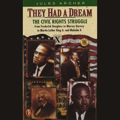 They Had a Dream: The Civil Rights Struggle from Frederick Douglass...MalcolmX Audiobook, by Jules Archer