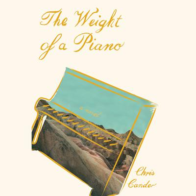 The Weight of a Piano: A novel Audiobook, by Chris Cander