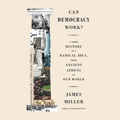 Can Democracy Work?: A Short History of a Radical Idea, from Ancient Athens to Our World Audiobook, by James Miller