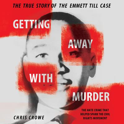 Getting Away with Murder: The True Story of the Emmett Till Case Audiobook, by Chris Crowe