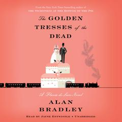 The Golden Tresses of the Dead: A Flavia de Luce Novel Audiobook, by Alan Bradley