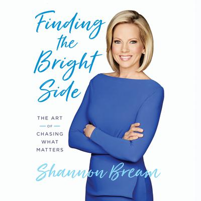 Finding the Bright Side: The Art of Chasing What Matters Audiobook, by Shannon Bream