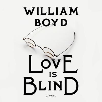 Love Is Blind: A novel Audiobook, by William Boyd