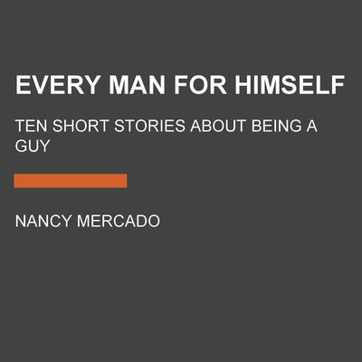 Every Man for Himself: Ten Short Stories About Being a Guy Audiobook, by Author Info Added Soon