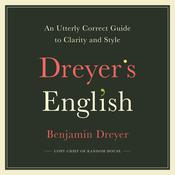 Dreyers English: An Utterly Correct Guide to Clarity and Style Audiobook, by Author Info Added Soon