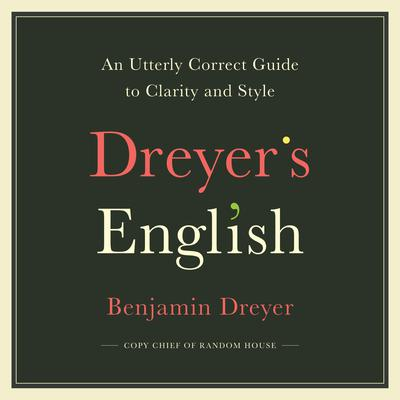 Dreyers English: An Utterly Correct Guide to Clarity and Style Audiobook, by Benjamin Dreyer