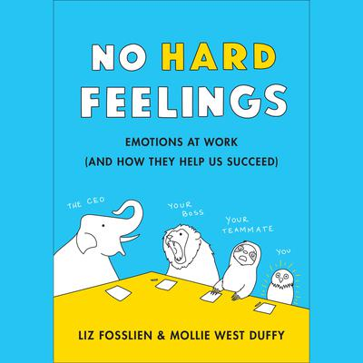 No Hard Feelings: The Secret Power of Embracing Emotions at Work Audiobook, by Liz Fosslien