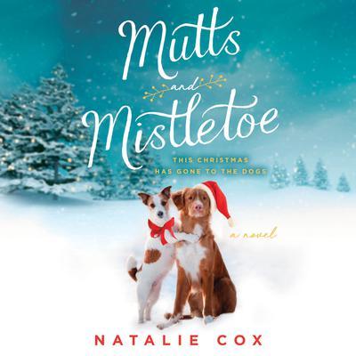 Mutts and Mistletoe Audiobook, by Natalie Cox