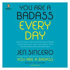 You Are a Badass Every Day: How to Keep Your Motivation Strong, Your Vibe High, and Your Quest for Transformation Unstoppable Audiobook, by