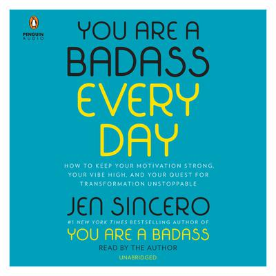 You Are a Badass Every Day: How to Keep Your Motivation Strong, Your Vibe High, and Your Quest for Transformation Unstoppable Audiobook, by Jen Sincero