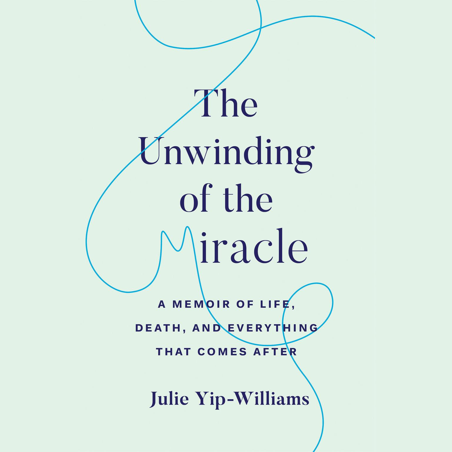 Printable The Unwinding of the Miracle: A Memoir of Life, Death, and Everything That Comes After Audiobook Cover Art