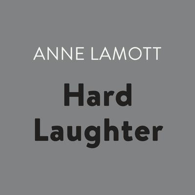 Hard Laughter Audiobook, by Anne Lamott