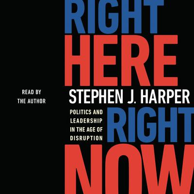 Right Here, Right Now: Politics and Leadership in the Age of Disruption Audiobook, by Tbc