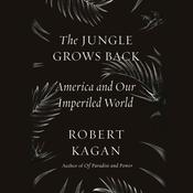 The Jungle Grows Back: America and Our Imperiled World Audiobook, by Robert Kagan|