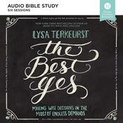 The Best Yes Audio Study: Making Wise Decisions in the Midst of Endless Demands Audiobook, by Lysa TerKeurst