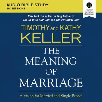 The Meaning of Marriage Audio Study: A Vision for Married and Single People Audiobook, by Timothy Keller