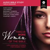 Twelve More Women of the Bible Audio Study: Life-Changing Stories for Women Today Audiobook, by Sherry  Harney, Karen Ehman, Lisa Harper, Margaret Feinberg, Bianca  Juarez Olthoff, Chrystal Evans Hurst, Courtney Joseph