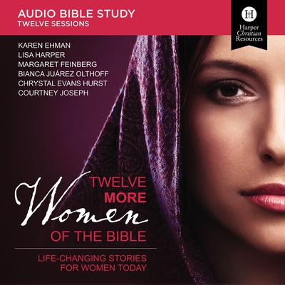 Twelve More Women of the Bible Audio Study: Life-Changing Stories for Women Today Audiobook, by Sherry  Harney