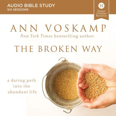 The Broken Way Audio Bible Study: A Daring Path into the Abundant Life Audiobook, by Ann Voskamp