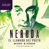 Neruda: el llamado del poeta Audiobook, by Author Info Added Soon