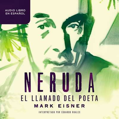 Neruda: el llamado del poeta Audiobook, by Mark Eisner