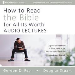 How to Read the Bible for All Its Worth: Audio Lectures: An Introduction for the Beginner Audiobook, by Gordon D. Fee, Douglas Stuart, Mark L. Strauss