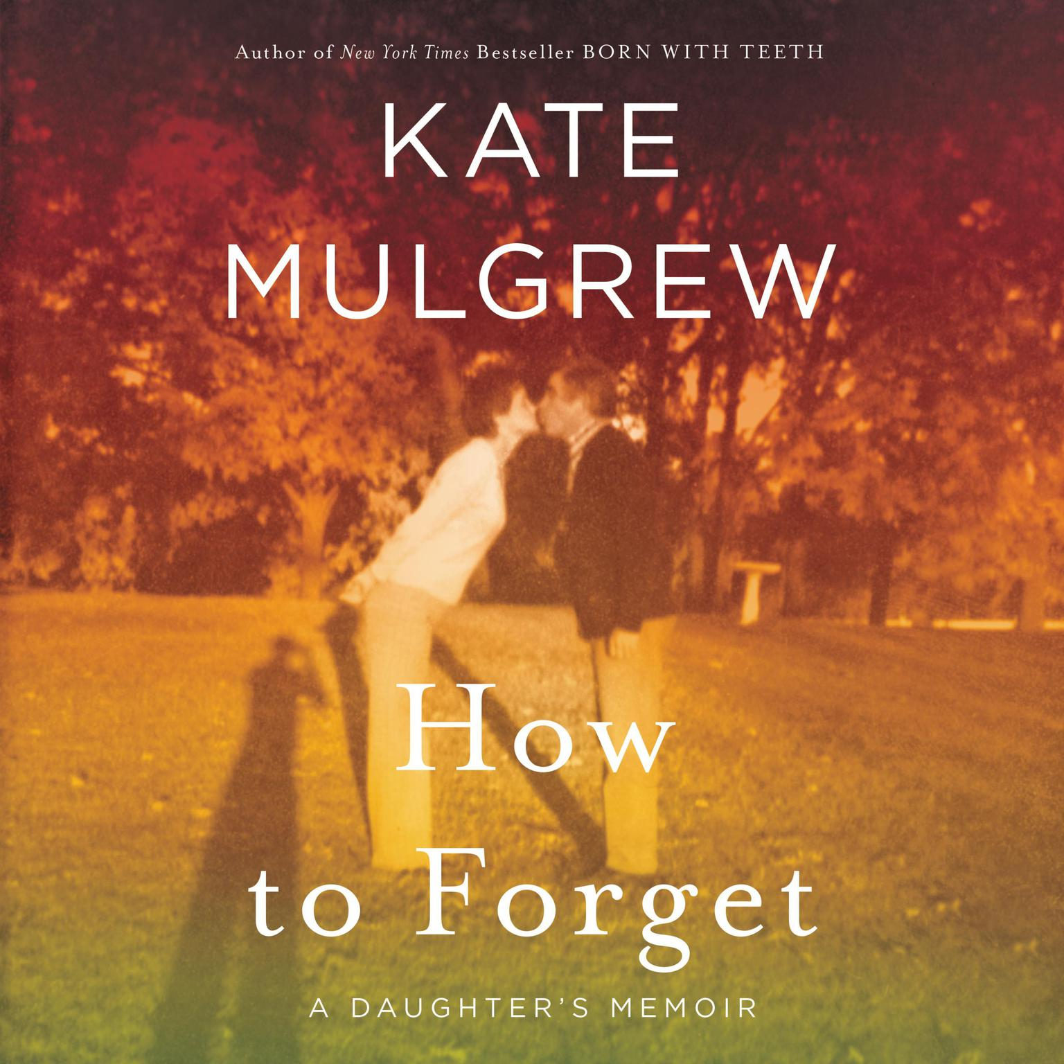 Printable How to Forget: A Daughter's Memoir Audiobook Cover Art