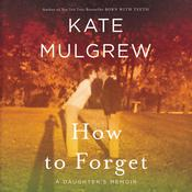 How to Forget: A Daughter's Memoir Audiobook, by Kate Mulgrew