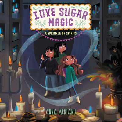 Love Sugar Magic: A Sprinkle of Spirits Audiobook, by Anna Meriano