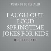 Laugh-Out-Loud Springtime Jokes for Kids Audiobook, by Author Info Added Soon