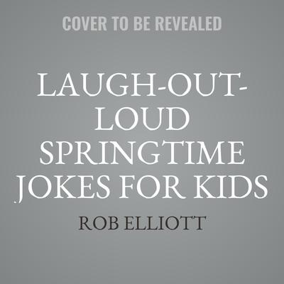 Laugh-Out-Loud Springtime Jokes for Kids Audiobook, by Rob Elliott