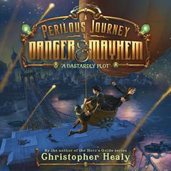 A Perilous Journey of Danger and Mayhem #1: A Dastardly Plot Audiobook, by Christopher Healy