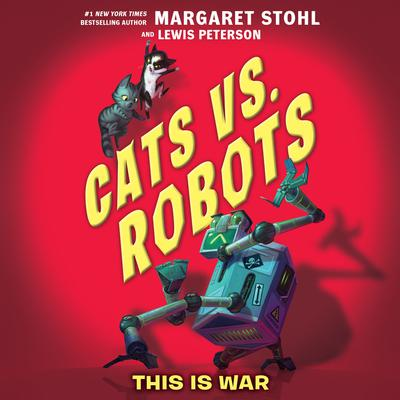 Cats vs. Robots #1: This Is War Audiobook, by Margaret Stohl