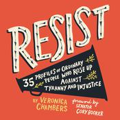 Resist: 35 Profiles of Ordinary People Who Rose Up against Tyranny and Injustice Audiobook, by Veronica Chambers