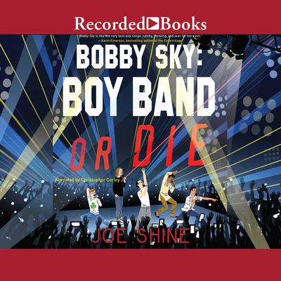 Bobby Sky: Boy Band or Die Audiobook, by Joe Shine