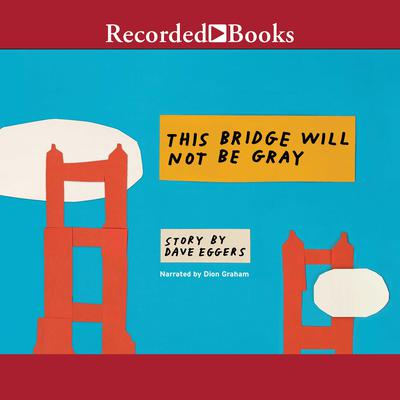 This Bridge Will Not Be Gray Audiobook, by Dave Eggers