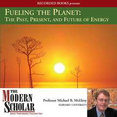 Fueling the Planet: The Past, Present, and Future of Energy Audiobook, by Michael McElroy