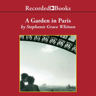 Garden in Paris Audiobook, by Stephanie Grace Whitson