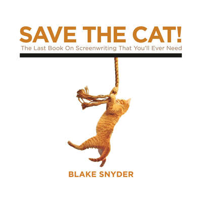 Save the Cat!: The Last Book on Screenwriting Youll Ever Need Audiobook, by Blake Snyder