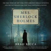 Mrs. Sherlock Holmes: The True Story of New York City's Greatest Female Detective and the 1917 Missing Girl Case That Captivated a Nation Audiobook, by Author Info Added Soon