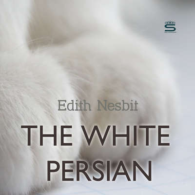 The White Persian Audiobook, by E. Nesbit