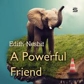 A Powerful Friend Audiobook, by E. Nesbit