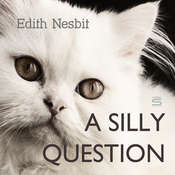 A Silly Question Audiobook, by E. Nesbit