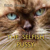 The Selfish Pussy Audiobook, by E. Nesbit