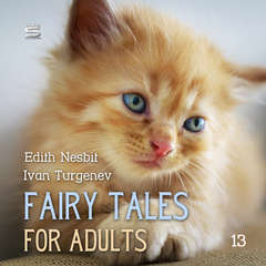 Fairy Tales for Adults Volume 13 Audiobook, by E. Nesbit, Ivan Turgenev