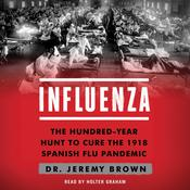 Influenza: The Hundred Year Hunt to Cure the Deadliest Disease in History Audiobook, by Author Info Added Soon