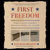 First Freedom: A Ride Through America's Enduring History with the Gun Audiobook, by David Harsanyi