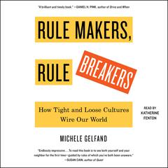 Rule Makers, Rule Breakers: How Tight and Loose Cultures Wire Our World Audiobook, by Author Info Added Soon