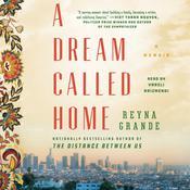 A Dream Called Home: A Memoir Audiobook, by Reyna Grande